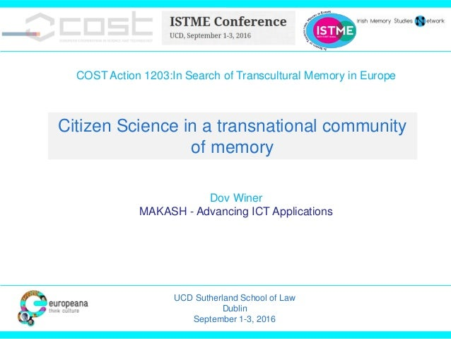 COST Action 1203:In Search of Transcultural Memory in Europe Dov Winer MAKASH - Advancing ICT Applications Citizen Science...