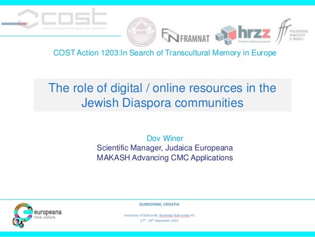 COST Action 1203:In Search of Transcultural Memory in Europe Dov Winer Scientific Manager, Judaica Europeana MAKASH Advanc...