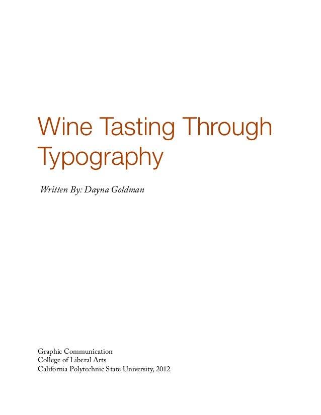 Wine Tasting ThroughTypographyWritten By: Dayna GoldmanGraphic CommunicationCollege of Liberal ArtsCalifornia Polytechnic ...