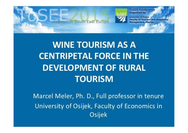WINE	TOURISM	AS	A	 CENTRIPETAL	FORCE	IN	THE	 DEVELOPMENT	OF	RURAL	 TOURISM	 Marcel	Meler,	Ph.	D.,	Full	professor	in	tenure...