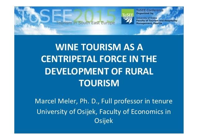 WINETOURISMASA CENTRIPETALFORCEINTHE DEVELOPMENTOFRURAL TOURISM MarcelMeler,Ph.D.,Fullprofessorintenure...
