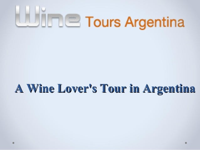 A Wine Lovers Tour in Argentina