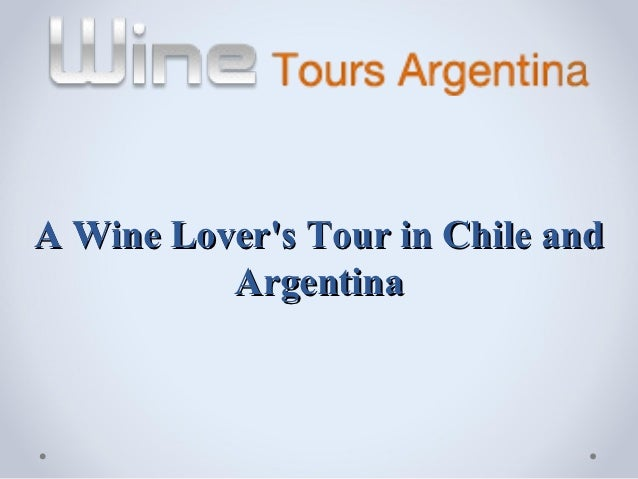 A Wine Lovers Tour in Chile and          Argentina