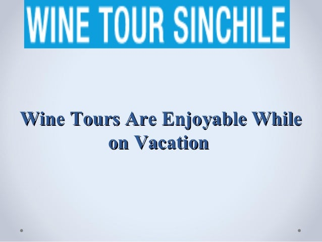Wine Tours Are Enjoyable While         on Vacation