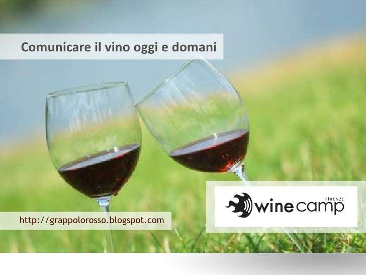Comunicare il vino oggi e domani<br />http://grappolorosso.blogspot.com<br />
