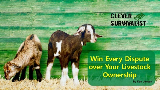 By Ken Jensen Win Every Dispute over Your Livestock Ownership