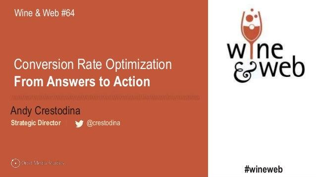 @crestodina Andy Crestodina #wineweb Strategic Director | @crestodina Conversion Rate Optimization From Answers to Action ...