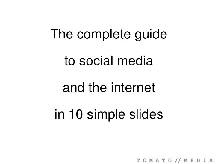 The complete guide<br />to social media <br />and the internet<br />in 10 simple slides<br />