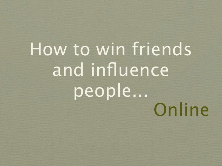 How to win friends   and influence     people...               Online