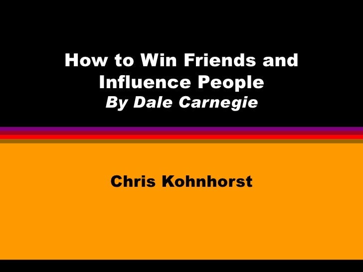 How to Win Friends and Influence People By Dale Carnegie Chris Kohnhorst