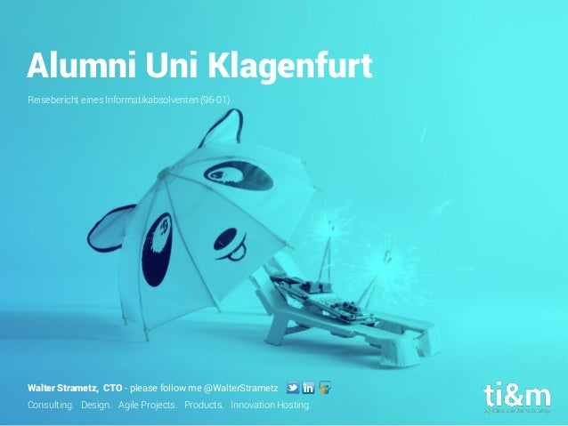 Consulting. Design. Agile Projects. Products. Innovation Hosting. Alumni Uni Klagenfurt Reisebericht eines Informatikabsol...