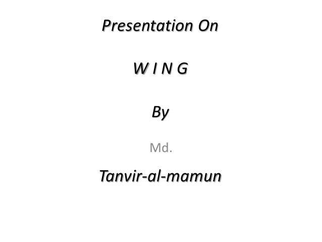 Presentation On W I N G By Tanvir-al-mamun Md.