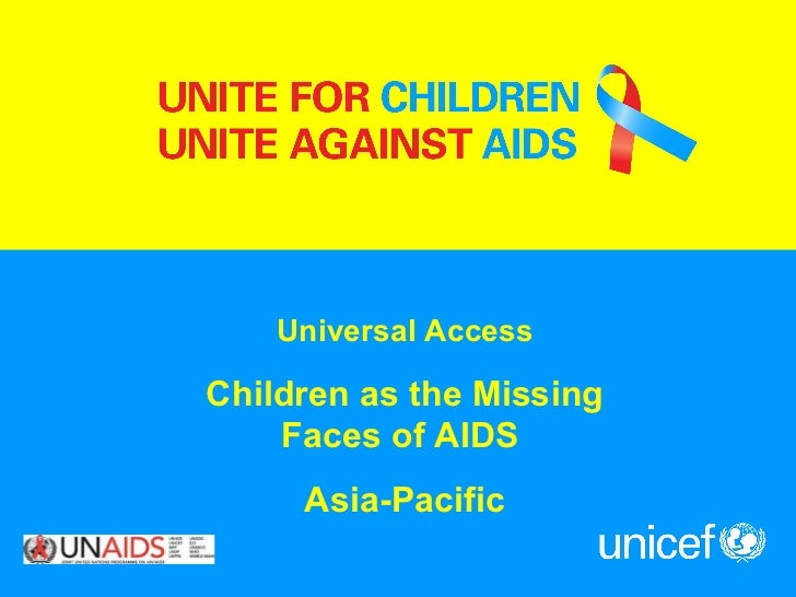 Universal Access Children as the Missing Faces of AIDS  Asia-Pacific
