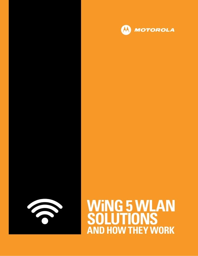 WiNG 5 WLAN SOLUTIONS AND HOW THEY WORK