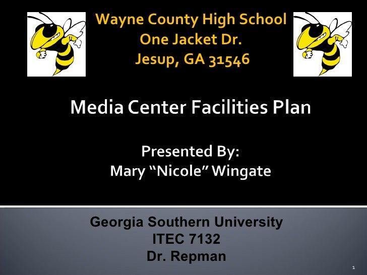 Wayne County High School One Jacket Dr. Jesup, GA 31546 Georgia Southern University ITEC 7132 Dr. Repman