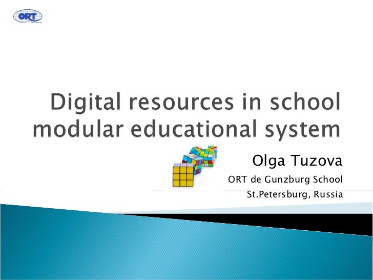 Digital resources in school modular educational system<br />Olga TuzovaORT de Gunzburg SchoolSt.Petersburg, Russia<br />