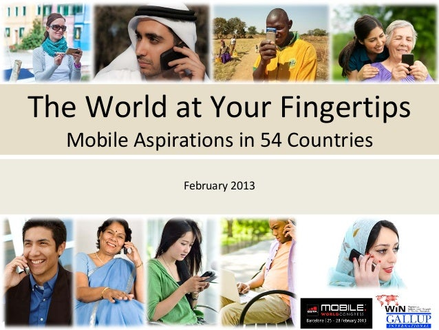 The World at Your Fingertips  Mobile Aspirations in 54 Countries               February 2013