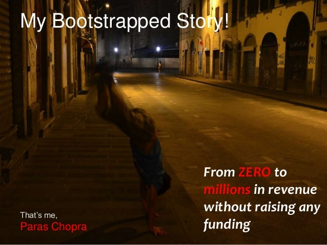 My Bootstrapped Story!From ZERO tomillions in revenuewithout raising anyfundingThat's me,Paras Chopra