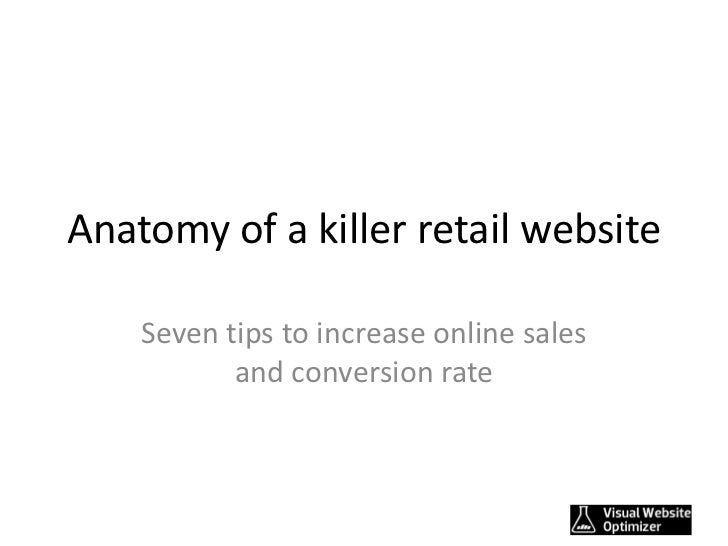Anatomy of a killer retail website    Seven tips to increase online sales           and conversion rate