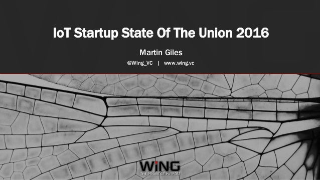 #IOTSTATEOFTHEUNION IoT Startup State Of The Union 2016 Martin Giles @Wing_VC | www.wing.vc