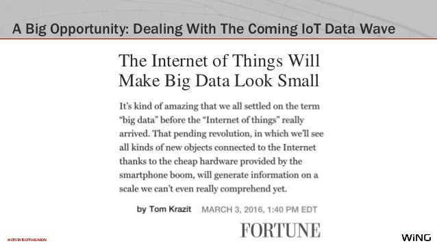 #IOTSTATEOFTHEUNION A Big Opportunity: Dealing With The Coming IoT Data Wave The Internet of Things Will Make Big Data Loo...