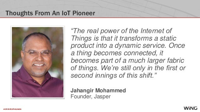 """#IOTSTATEOFTHEUNION Thoughts From An IoT Pioneer """"The real power of the Internet of Things is that it transforms a static ..."""