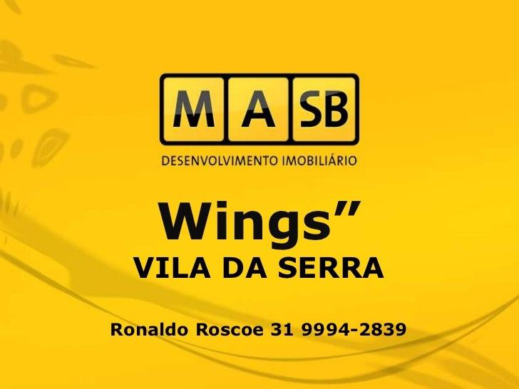 """Wings""""  VILA DA SERRARonaldo Roscoe 31 9994-2839"""