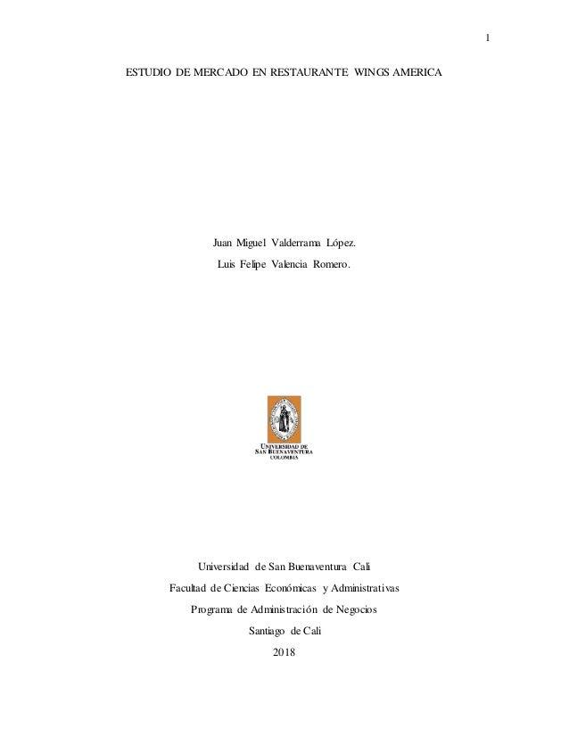1 ESTUDIO DE MERCADO EN RESTAURANTE WINGS AMERICA Juan Miguel Valderrama López. Luis Felipe Valencia Romero. Universidad d...
