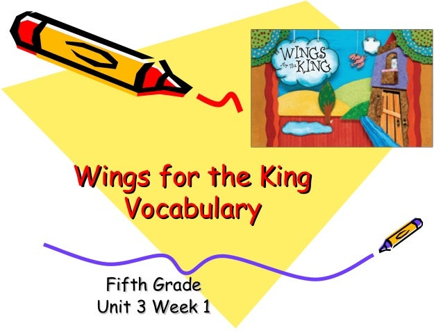 Wings for the KingWings for the King VocabularyVocabulary Fifth GradeFifth Grade Unit 3 Week 1Unit 3 Week 1