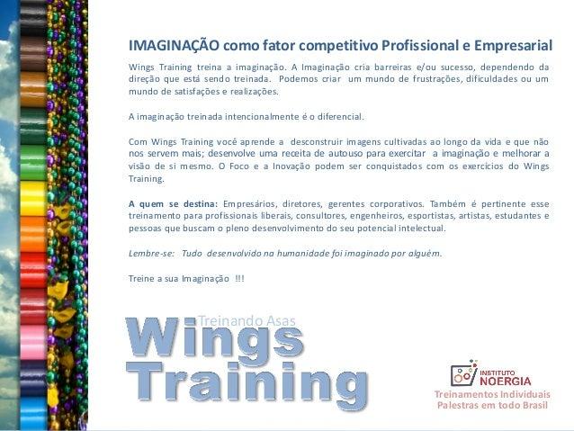 Treinando Asas IMAGINAÇÃO como fator competitivo Profissional e Empresarial Wings Training treina a imaginação. A Imaginaç...