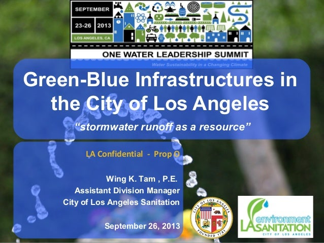 LA Confidential - Prop O Wing K. Tam , P.E. Assistant Division Manager City of Los Angeles Sanitation September 26, 2013 G...