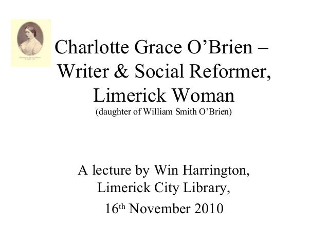 Charlotte Grace O'Brien – Writer & Social Reformer, Limerick Woman (daughter of William Smith O'Brien) A lecture by Win Ha...