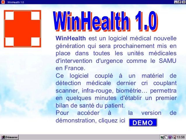 13:58 WinHealth 1.0 WinHealth est un logiciel médical nouvelle génération qui sera prochainement mis en place dans toutes ...