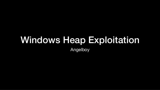 Windows Heap Exploitation Angelboy