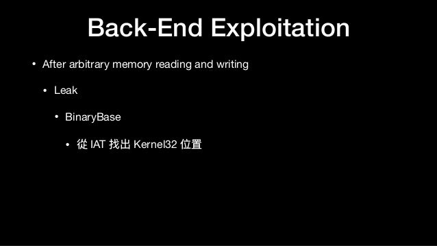 Back-End Exploitation • After arbitrary memory reading and writing  • Leak  • BinaryBase  • 從 IAT 找出 Kernel32 位置