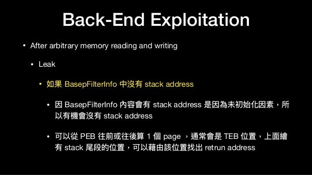 Back-End Exploitation • After arbitrary memory reading and writing  • Leak  • 如果 BasepFilterInfo 中沒有 stack address  • 因 Ba...
