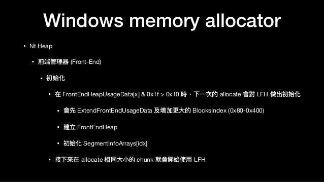 Windows memory allocator • Nt Heap  • 前端管理理器 (Front-End)  • 初始化  • 在 FrontEndHeapUsageData[x] & 0x1f > 0x10 時,下⼀一次的 alloca...