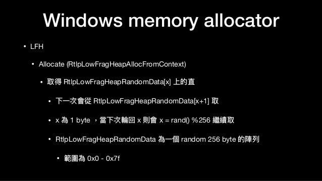 Windows memory allocator • LFH  • Allocate (RtlpLowFragHeapAllocFromContext)  • 取得 RtlpLowFragHeapRandomData[x] 上的直  • 下⼀一...