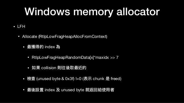 Windows memory allocator • LFH  • Allocate (RtlpLowFragHeapAllocFromContext)  • 最獲得的 index 為   • RtlpLowFragHeapRandomData...