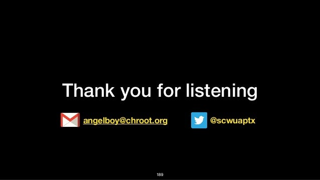 Thank you for listening !189 angelboy@chroot.org @scwuaptx !189