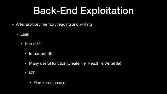 Back-End Exploitation • After arbitrary memory reading and writing  • Leak  • Kernel32  • Important dll  • Many useful fun...