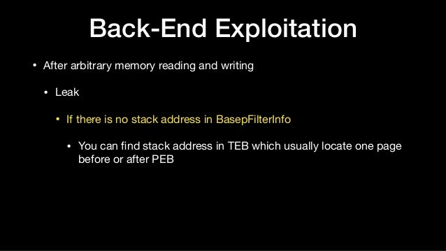 Back-End Exploitation • After arbitrary memory reading and writing  • Leak  • If there is no stack address in BasepFilterI...