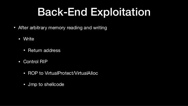 Back-End Exploitation • After arbitrary memory reading and writing  • Write   • Return address  • Control RIP  • ROP to Vi...
