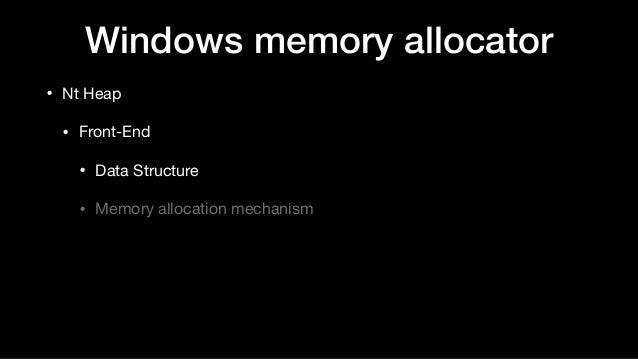 Windows memory allocator • Nt Heap  • Front-End  • Data Structure  • Memory allocation mechanism