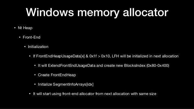 Windows memory allocator • Nt Heap  • Front-End  • Initialization  • If FrontEndHeapUsageData[x] & 0x1f > 0x10, LFH will b...