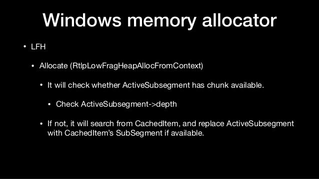 Windows memory allocator • LFH  • Allocate (RtlpLowFragHeapAllocFromContext)  • It will check whether ActiveSubsegment has...