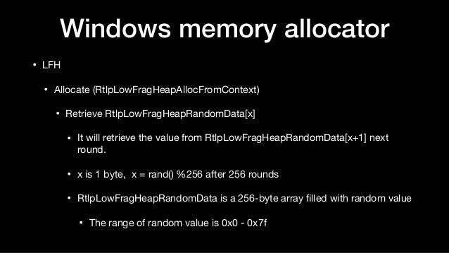 Windows memory allocator • LFH  • Allocate (RtlpLowFragHeapAllocFromContext)  • Retrieve RtlpLowFragHeapRandomData[x]   • ...