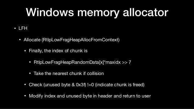 Windows memory allocator • LFH  • Allocate (RtlpLowFragHeapAllocFromContext)  • Finally, the index of chunk is  • RtlpLowF...