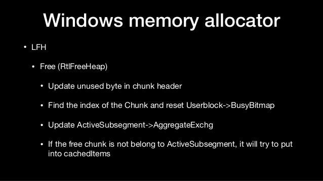 Windows memory allocator • LFH  • Free (RtlFreeHeap)  • Update unused byte in chunk header  • Find the index of the Chunk ...