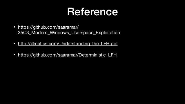Reference • https://github.com/saaramar/ 35C3_Modern_Windows_Userspace_Exploitation  • http://illmatics.com/Understanding_...